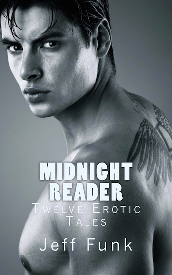 MIDNIGHT READER: Twelve Erotic Tales by Jeff Funk · http://amzn.com/B008LDQAIY ·  This collection includes the first four books of the Midnight Reader series: Bad Boy, Curious, Rascal & Stranger. Twelve o'clock. Twelve erotic tales intended for mature readers.